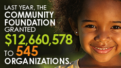 Last year, The Community Foundation granted $12,660,578 to 545 organizations.